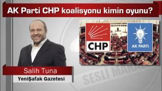 salih tuna ak parti chp koalisyonu kimin oyunu