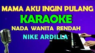MAMA AKU INGIN PULANG - Nike Ardilla   KARAOKE Nada Wanita