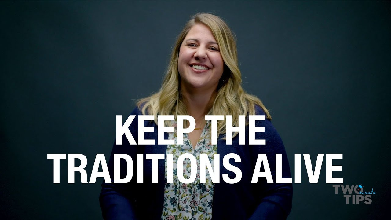 Keep the Traditions Alive   TWO MINUTE TIPS