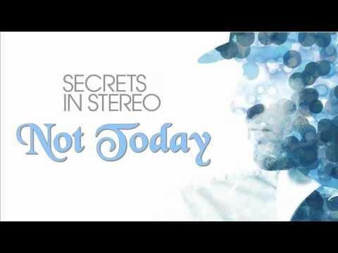 Secrets in Stereo ~ Not Today Lyrics