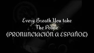Every Breath You take - The Police (PRONUNCIACIÓN A ESPAÑOL)