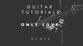 Only Love Guitar Tutorial - Scars