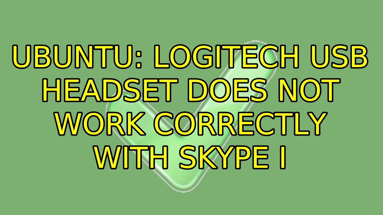Ubuntu: Logitech USB Headset does not work correctly with Skype (3  Solutions!!)