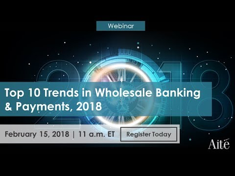 Top 10 Trends in Wholesale Banking & Payments, 2018: The Customer Comes First