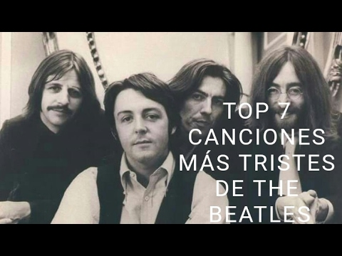 Top 7 Canciones Más Tristes de The Beatles