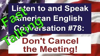 Learn to Talk Fast - Listen to and Speak American English Conversation #78