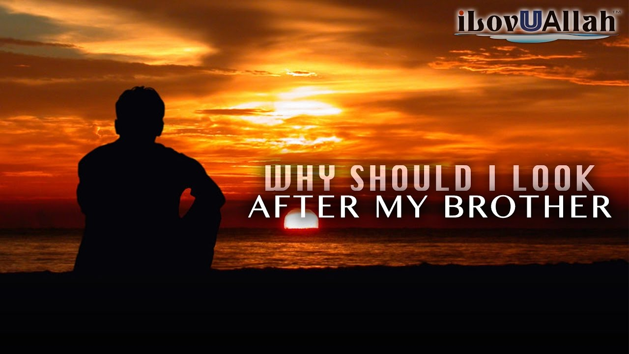 Why Should I Look After My Brother | Short Hadith