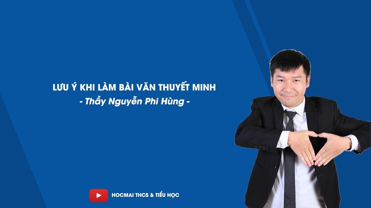 Lưu ý khi làm bài văn thuyết minh – Ngữ văn 9 – Thầy Nguyễn Phi Hùng – HOCMAI