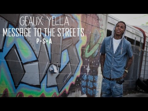 Geaux Yella - Message To The Streets P.S.A (Official Video)