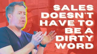Sales Doesn't Have to Be a Dirty Word
