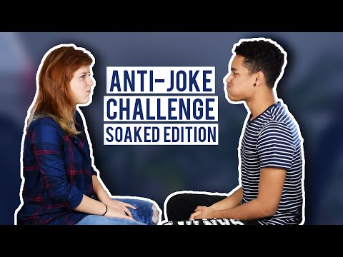 ANTI-JOKE CHALLENGE: Soaked Edition