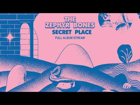 "The Zephyr Bones ""Secret Place"" [Full Album Stream]"