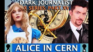 ALICE X IN CERN MYSTERY SCHOOL WONDERLAND! DARK JOURNALIST X SERIES PART XV