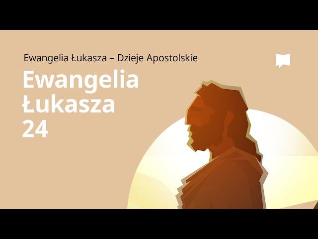 Zmartwychwstanie Jezusa: Ewangelia wg św. Łukasza 24