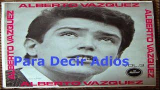 """ Para Decir Adios "" - Alberto Vazquez"