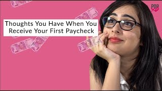 Thoughts You Have When You Receive Your First Paycheck - POPxo