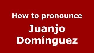 How to pronounce Juanjo Domínguez (Spanish/Argentina) - PronounceNames.com