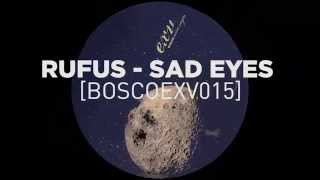 Rufus - Sad Eyes [BoscoEXV015]