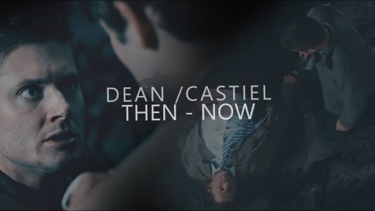 then - now; destiel (chasing cars)