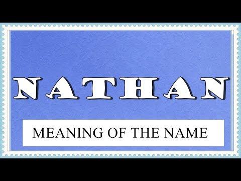 NAME NATHAN - FUN FACTS AND MEANING OF THE NAME
