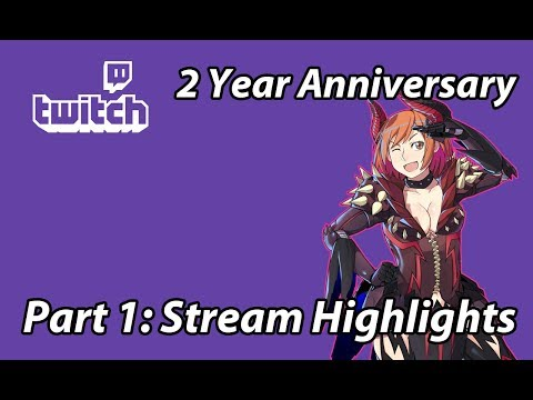 2 Year Twitch Anniversary Part 1: Stream Highlights