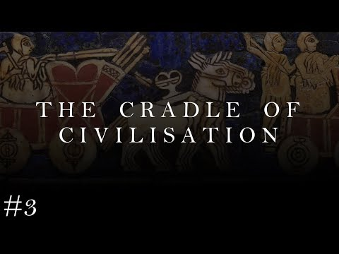 [3] The History of the World: The Cradle of Civilisation