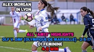 D1 Feminine - ALL Alex Morgan Highlights: OLF v. OMF (Olympique de Marseille) - 4-0 Win - 2-5-17