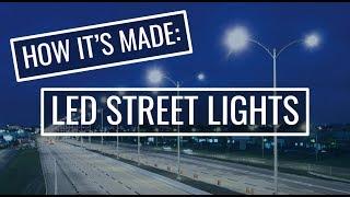 How it's Made: LED Street Lights