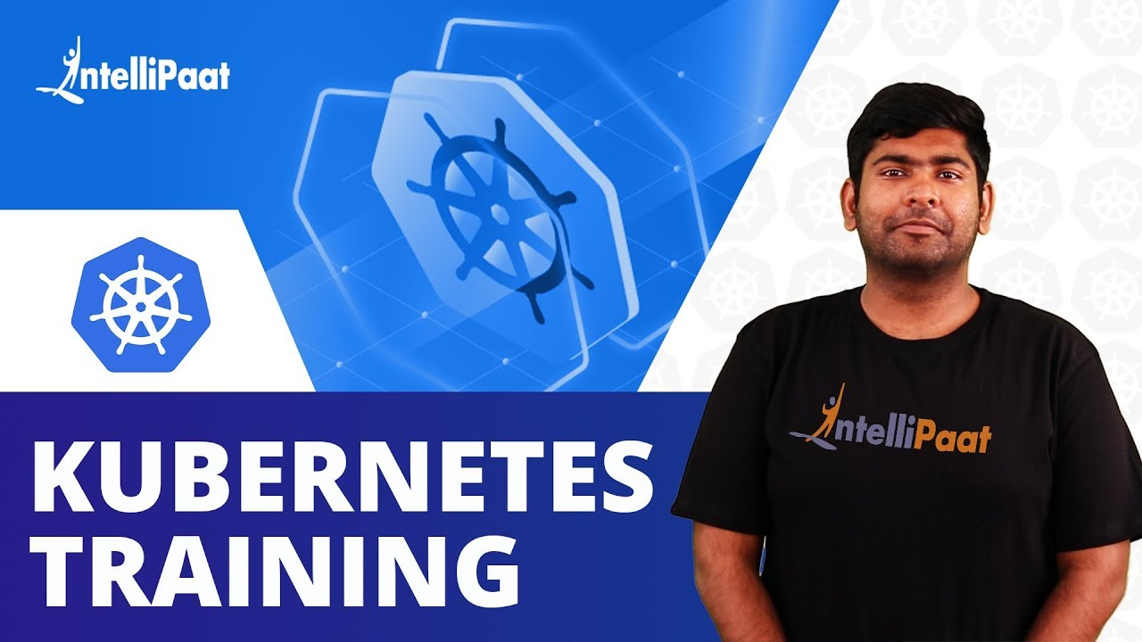 Kubernetes Training | Kubernetes Architecture | Intellipaat