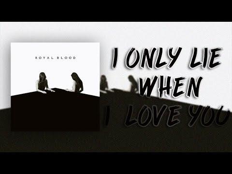 I only lie when i love you - Royal Blood /LYRICS