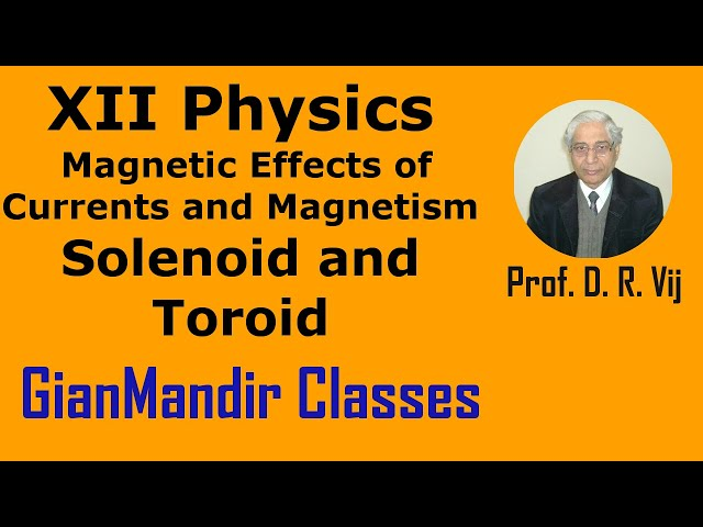 XII Physics | Magnetic Effects of Current and Magnetism | Solenoid and Toroid by Himanshu Sir