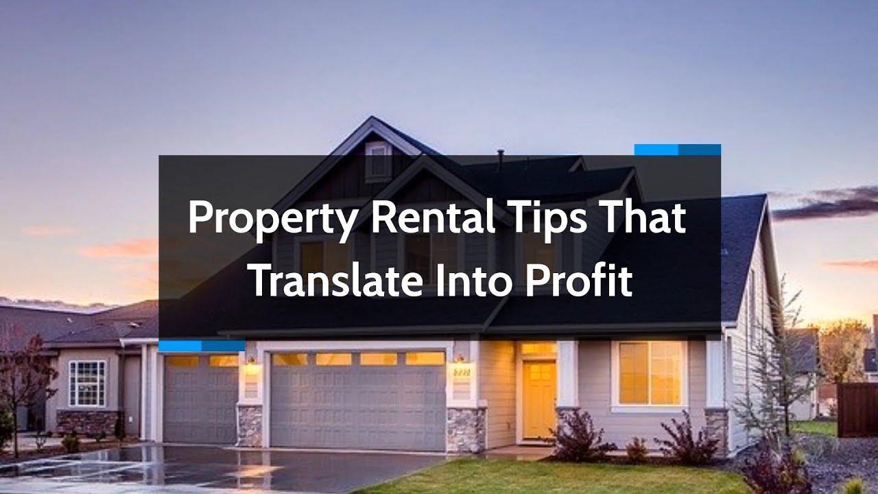 Property Rental Tips That Translate Into Profit