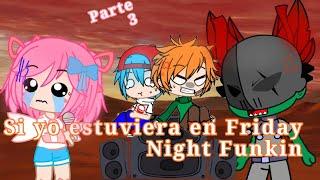 Si yo estuviera en Friday Night Funkin || Parte 3 ||