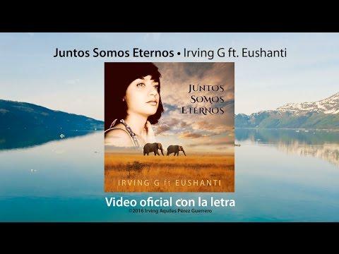 Music Video: Juntos Somos Eternos – Irving G ft Eushanti (with lyrics)