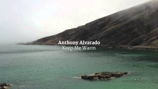 Keep Me Warm - Anthony Alvarado (Audio)