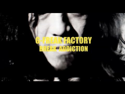 G-FREAK FACTORY: BREAK ADDICTION(OFFICIAL VIDEO)