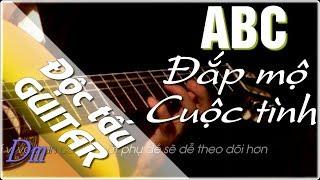 Đắp mộ cuộc tình solo guitar ABC[Tông Dm] - Hướng dẫn Độc tấu bolero full