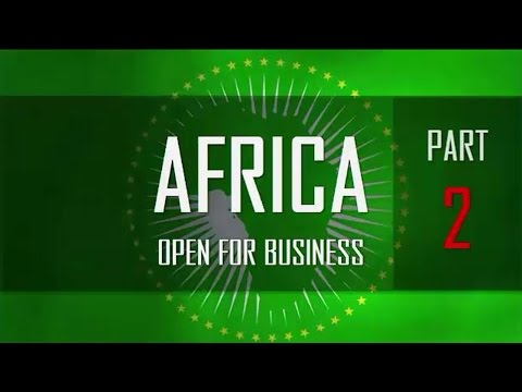 AFRICA Open For Business Part 2 of 3