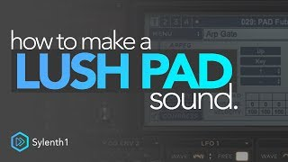 How To Make A Lush Pad Sound | Sylenth1