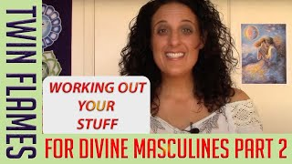 For Divine Masculine Part 2: Twin Flames 101 Working Out Your Stuff