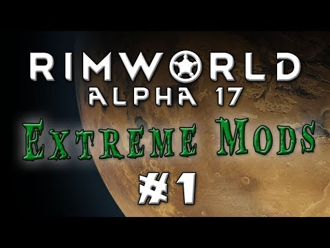 Rimworld - Alpha 17...Extreme Difficulty, Lots of Mods! - Episode 1