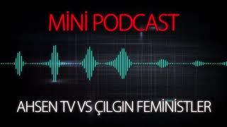 MP - Ahsen TV Vs Çılgın Feministler