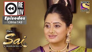 Weekly Reliv - Mere Sai - 9th April to 13th April 2018 - Episode 139 to 143