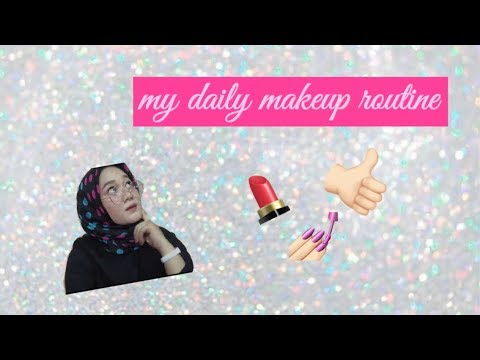 My Daily Makeup Routine   Hilza Syawie
