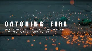 Catching Fire - Make Amazing Footage with Zhiyun Crane + Panasonic GH5 + Slowmo