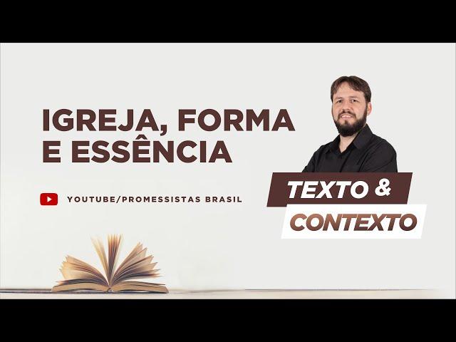 TEXTO E CONTEXTO | IGREJA, FORMA E ESSÊNCIA - #01 A NATUREZA DA IGREJA