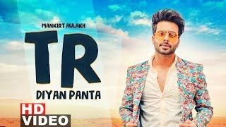 TR Diyan Paintan (Full )   Mankirt Aulakh   Veet Baljit   Latest Punjabi Songs 2019