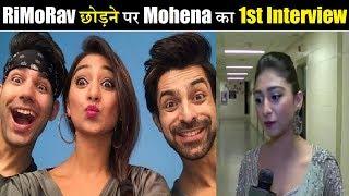 Mohena Kumari First Interview on Rishi Dev Post Quiting RI-MO-RAV  Mohena on Rishi Dev