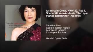 """Arianna in Creta, HWV 32, Act II, Scene XII: Aria-Andante """"Son qual stanco pellegrino"""" (Alceste)"""