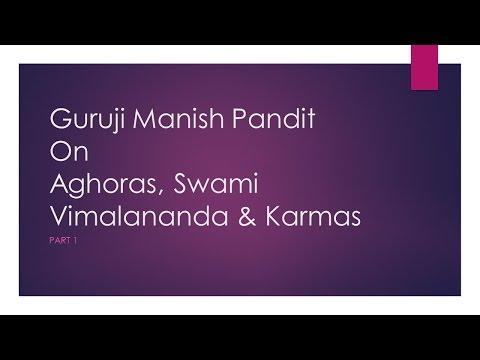 Guruji Manish Pandit ji on Aghoras, Swami Vimalananda & Karmas - Part 1